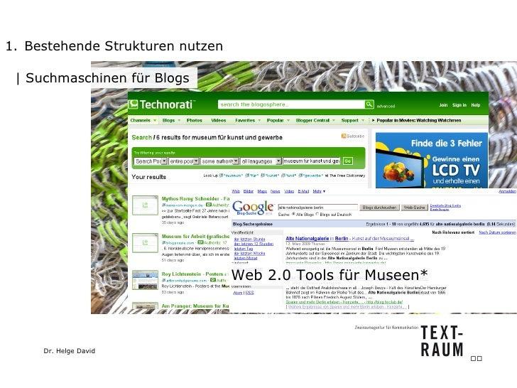 <ul><li>Bestehende Strukturen nutzen </li></ul>  Suchmaschinen für Blogs Web 2.0 Tools für Museen*