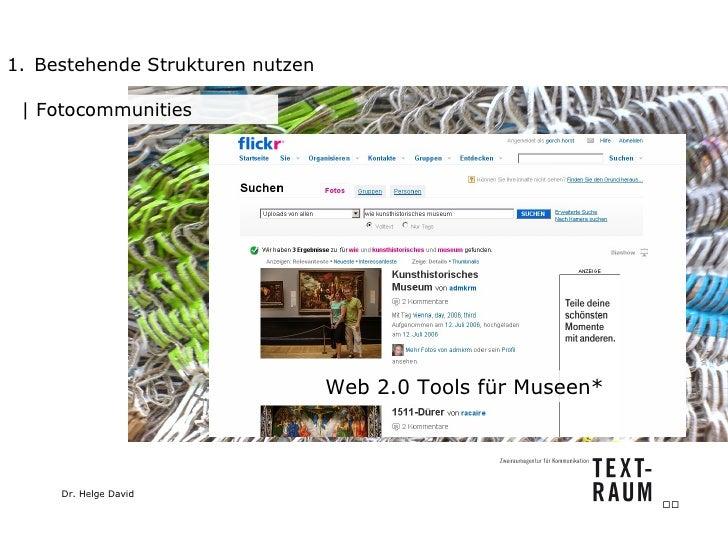 <ul><li>Bestehende Strukturen nutzen </li></ul>  Fotocommunities Web 2.0 Tools für Museen*