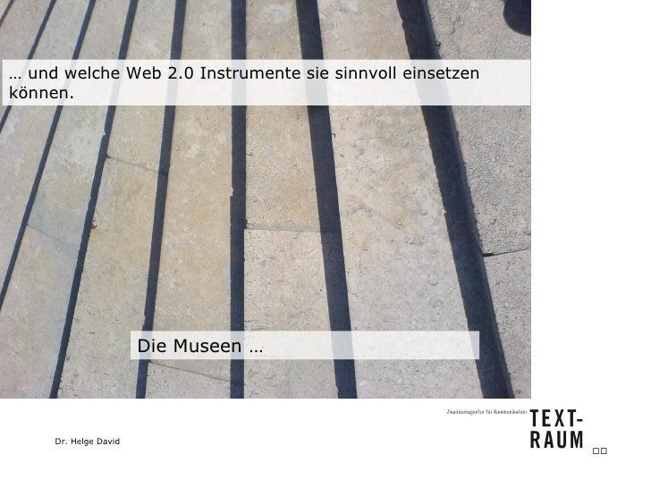 Die Museen … …  und welche Web 2.0 Instrumente sie sinnvoll einsetzen können.