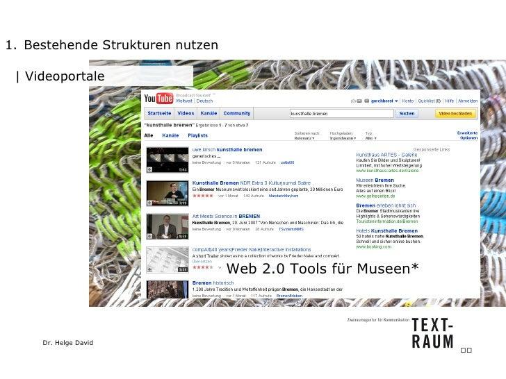 <ul><li>Bestehende Strukturen nutzen </li></ul>  Videoportale Web 2.0 Tools für Museen*