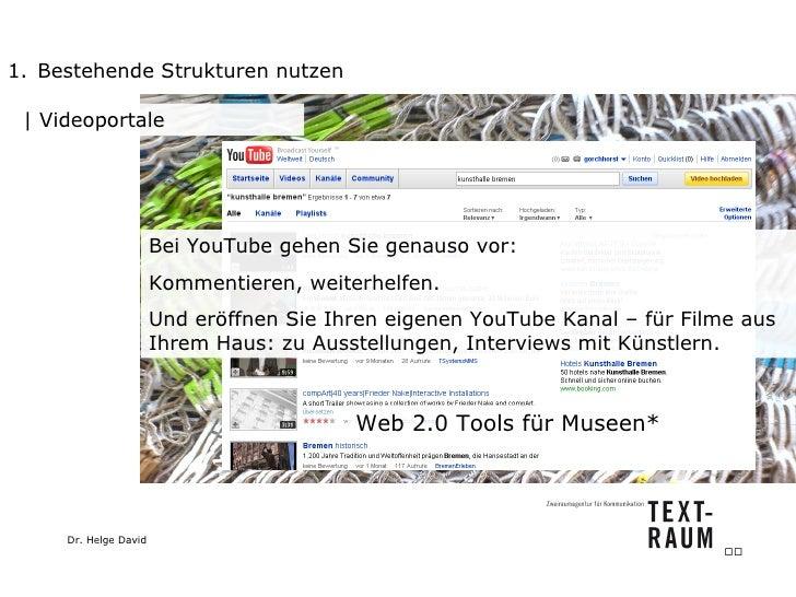<ul><li>Bestehende Strukturen nutzen </li></ul>  Videoportale Bei YouTube gehen Sie genauso vor: Kommentieren, weiterhelfe...