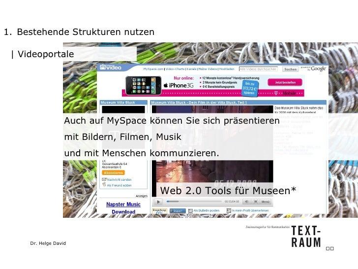<ul><li>Bestehende Strukturen nutzen </li></ul>  Videoportale Auch auf MySpace können Sie sich präsentieren mit Bildern, F...