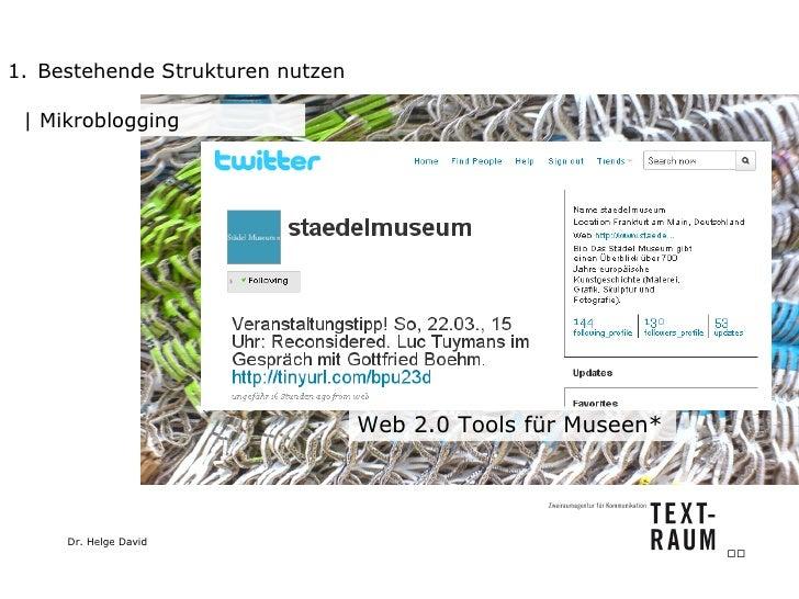 <ul><li>Bestehende Strukturen nutzen </li></ul>  Mikroblogging Web 2.0 Tools für Museen*