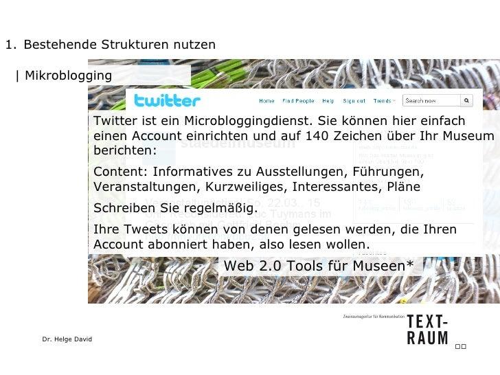 <ul><li>Bestehende Strukturen nutzen </li></ul>  Mikroblogging Twitter ist ein Microbloggingdienst. Sie können hier einfac...