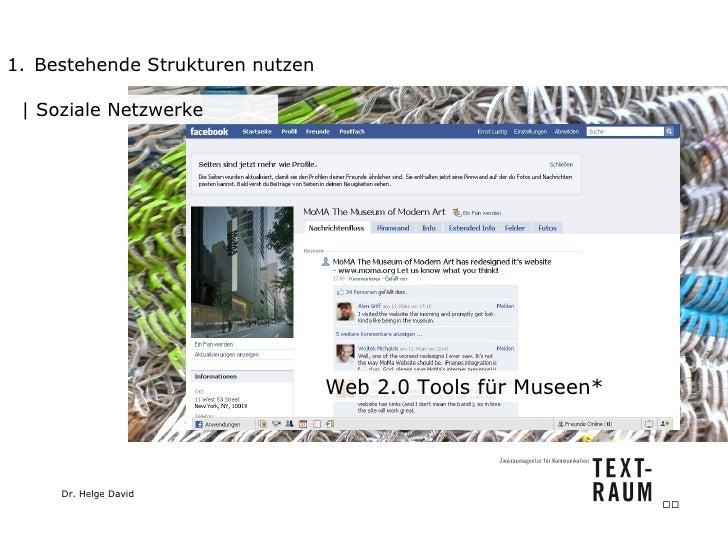 <ul><li>Bestehende Strukturen nutzen </li></ul>  Soziale Netzwerke Web 2.0 Tools für Museen*