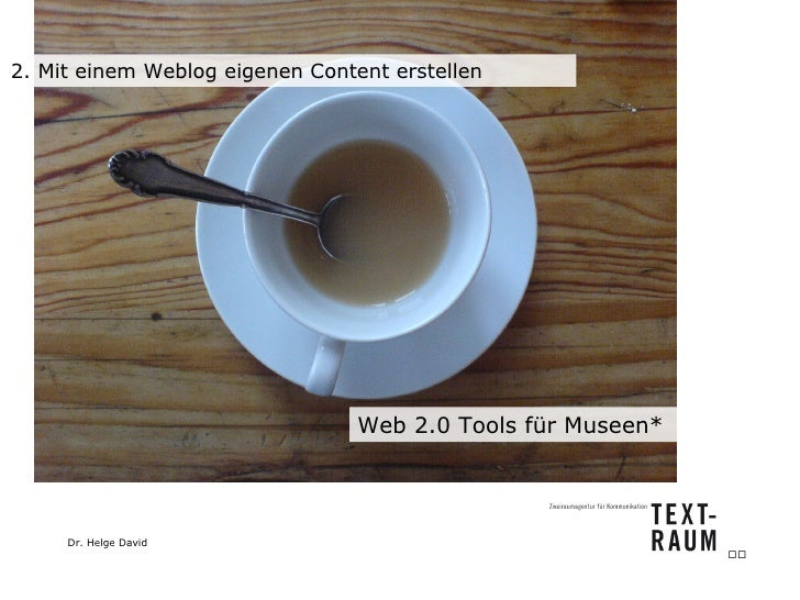 2. Mit einem Weblog eigenen Content erstellen Web 2.0 Tools für Museen*