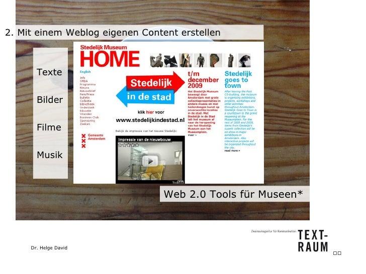 2. Mit einem Weblog eigenen Content erstellen Texte Bilder Filme Musik Web 2.0 Tools für Museen*