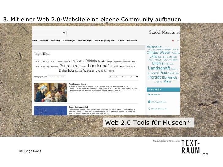 3. Mit einer Web 2.0-Website eine eigene Community aufbauen Web 2.0 Tools für Museen*  Web 2.0 Tools für Museen*