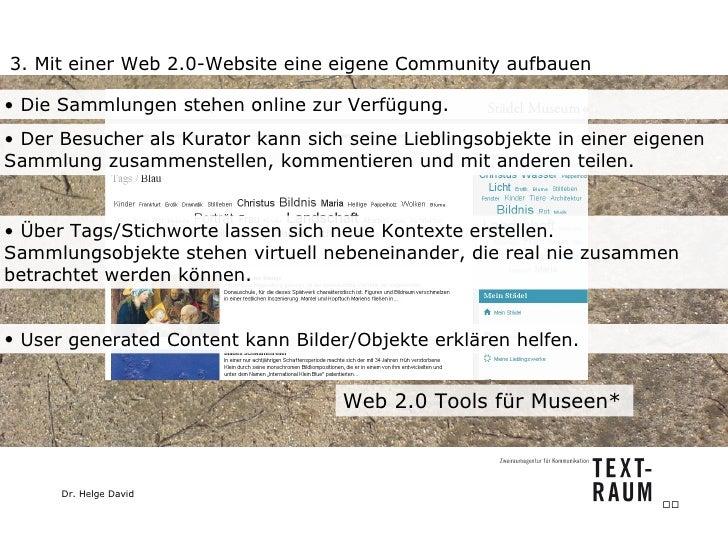 3. Mit einer Web 2.0-Website eine eigene Community aufbauen Web 2.0 Tools für Museen*  <ul><li>Die Sammlungen stehen onlin...