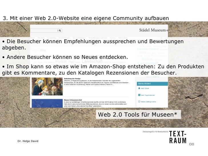 3. Mit einer Web 2.0-Website eine eigene Community aufbauen Web 2.0 Tools für Museen*  <ul><li>Die Besucher können Empfehl...