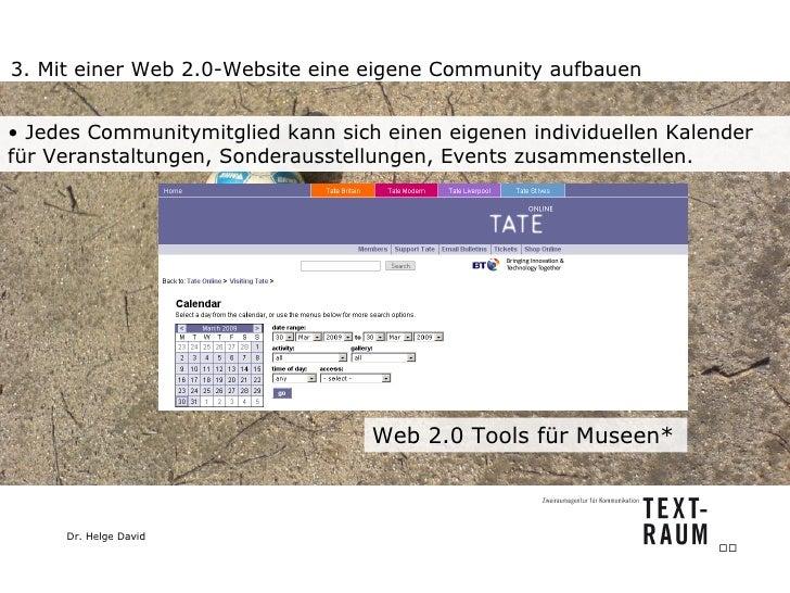 3. Mit einer Web 2.0-Website eine eigene Community aufbauen Web 2.0 Tools für Museen*  <ul><li>Jedes Communitymitglied kan...