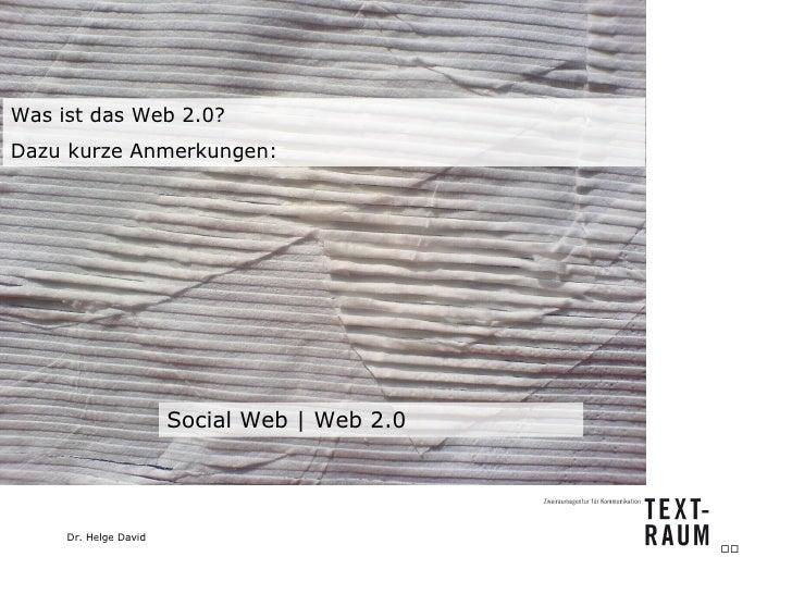 Was ist das Web 2.0?  Dazu kurze Anmerkungen: Social Web   Web 2.0