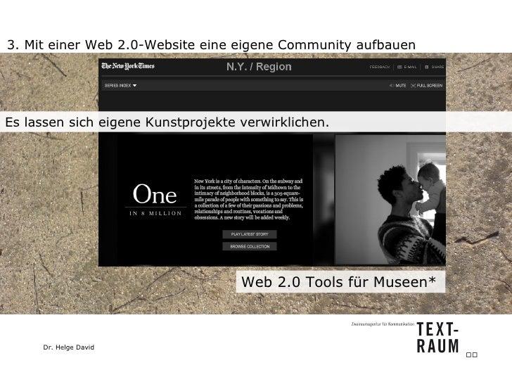 3. Mit einer Web 2.0-Website eine eigene Community aufbauen Web 2.0 Tools für Museen*  Es lassen sich eigene Kunstprojekte...