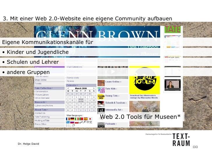 3. Mit einer Web 2.0-Website eine eigene Community aufbauen Web 2.0 Tools für Museen*  Eigene Kommunikationskanäle für <ul...