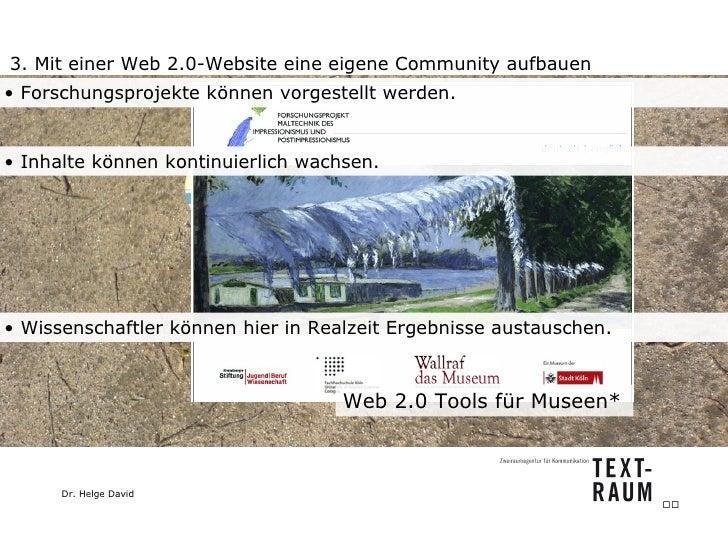 3. Mit einer Web 2.0-Website eine eigene Community aufbauen Web 2.0 Tools für Museen*  <ul><li>Wissenschaftler können hier...
