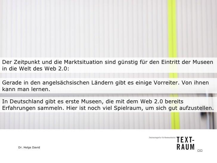 Der Zeitpunkt und die Marktsituation sind günstig für den Eintritt der Museen in die Welt des Web 2.0: In Deutschland gibt...