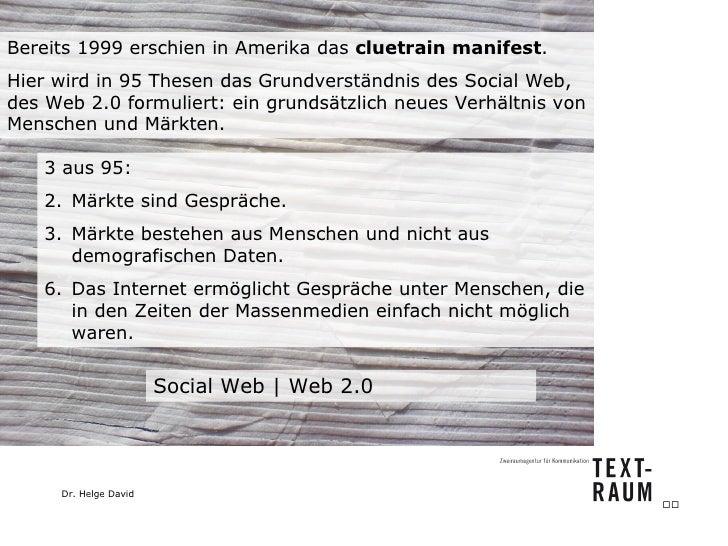 Social Web   Web 2.0 Bereits 1999 erschien in Amerika das  cluetrain manifest .  Hier wird in 95 Thesen das Grundverständn...