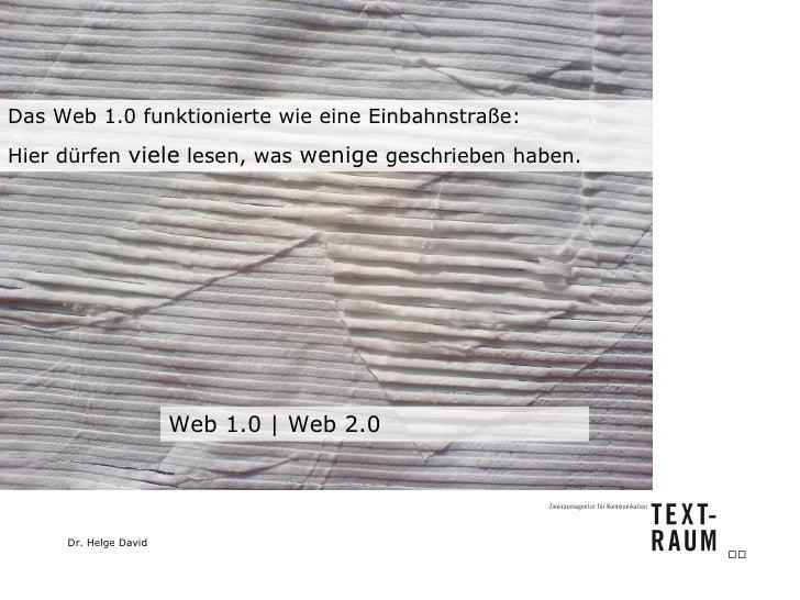 Web 1.0   Web 2.0 Das Web 1.0 funktionierte wie eine Einbahnstraße: Hier dürfen  viele  lesen, was  wenige  geschrieben ha...