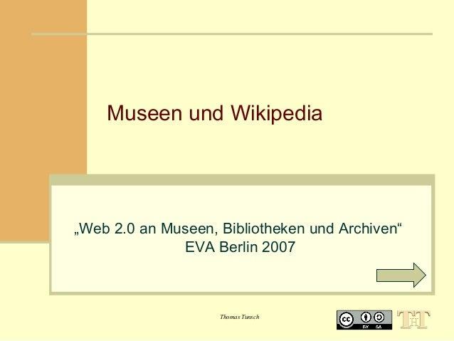 """Museen und Wikipedia  """"Web 2.0 an Museen, Bibliotheken und Archiven"""" EVA Berlin 2007  Thomas Tunsch"""