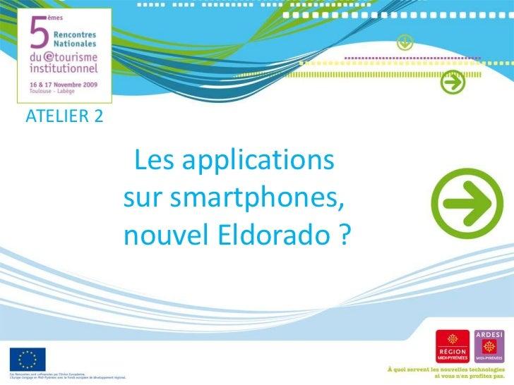 ATELIER 2<br />Les applications sur smartphones, nouvel Eldorado?<br />