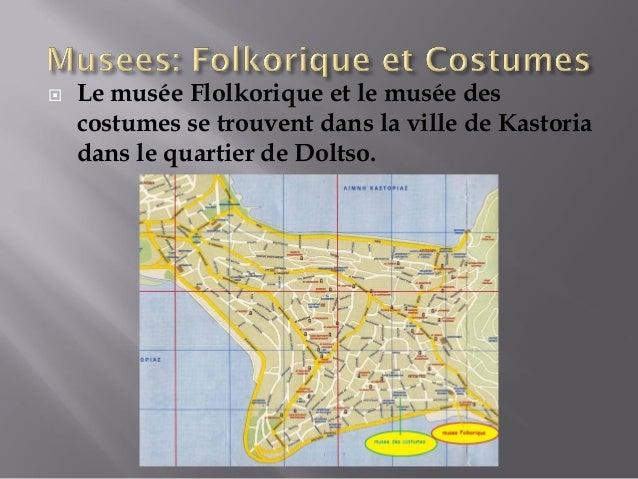    Le musée Flolkorique et le musée des    costumes se trouvent dans la ville de Kastoria    dans le quartier de Doltso.