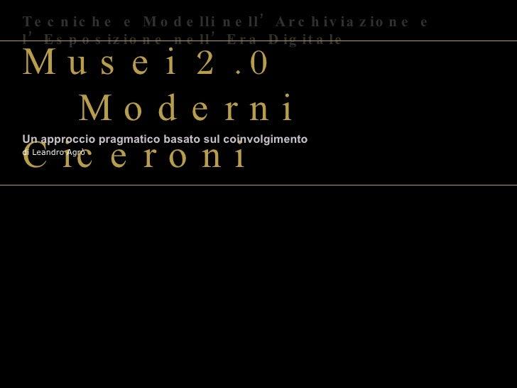 """Musei 2.0  &  Moderni Ciceroni di Leandro Agrò Tecniche e Modelli nell'Archiviazione e l'Esposizione nell'Era Digitale """" D..."""