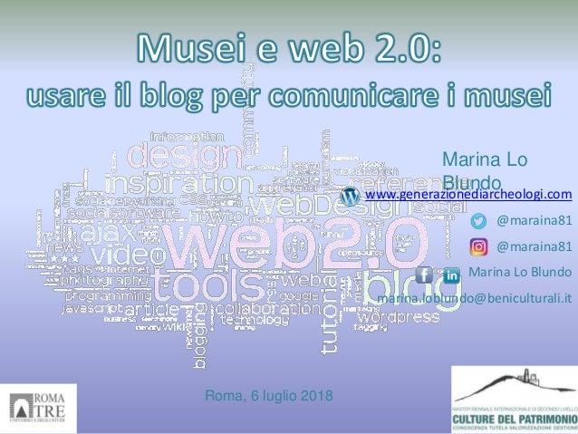 Marina Lo Blundo Roma, 6 luglio 2018 www.generazionediarcheologi.com @maraina81 @maraina81 Marina Lo Blundo marina.loblund...