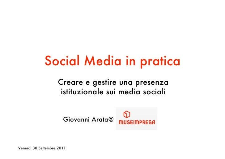 Social Media in pratica                    Creare e gestire una presenza                     istituzionale sui media socia...