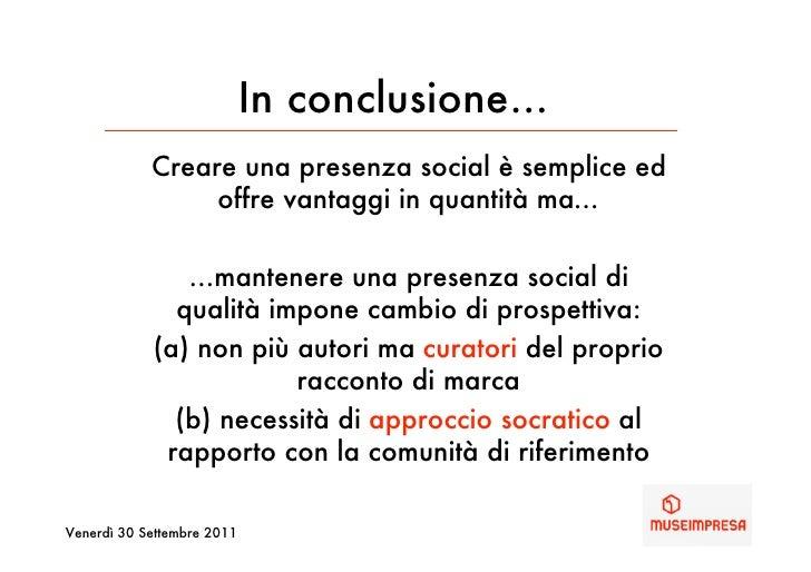 In conclusione…            Creare una presenza social è semplice ed                 offre vantaggi in quantità ma…        ...