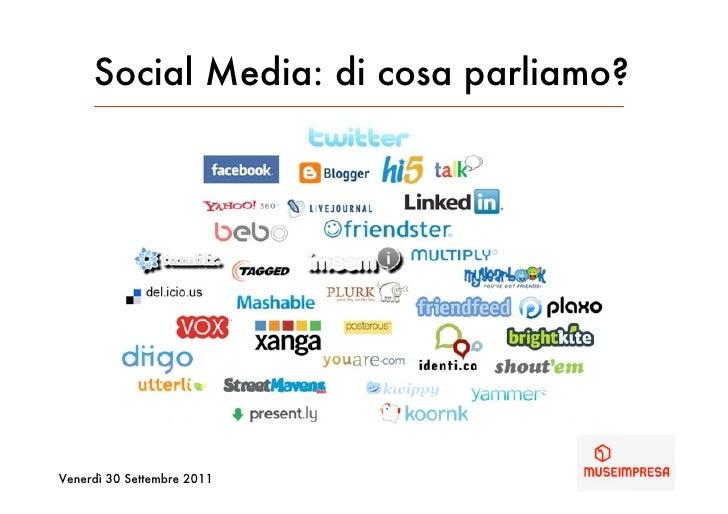 Social Media: di cosa parliamo?Venerdì 30 Settembre 2011