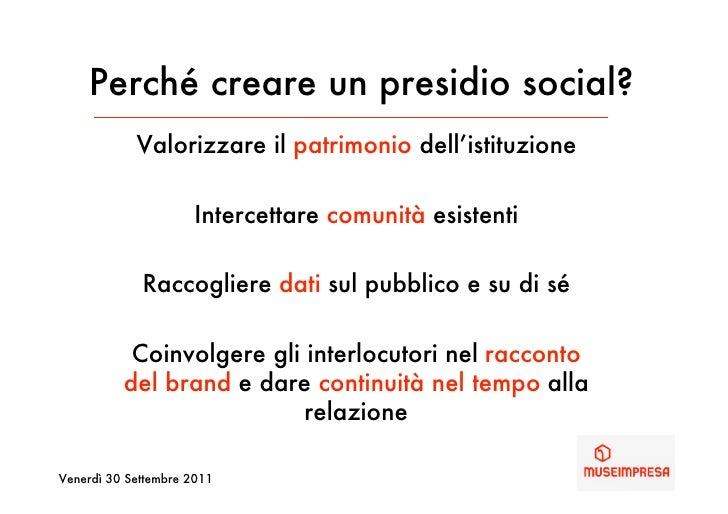 Perché creare un presidio social?            Valorizzare il patrimonio dell'istituzione                     Intercettare c...