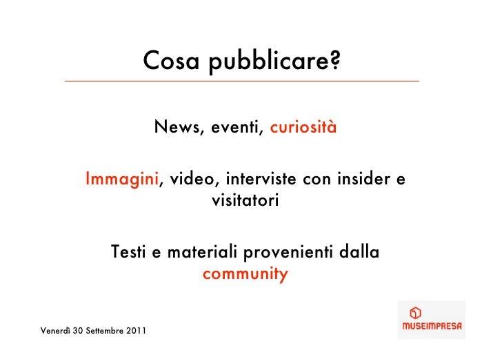 Cosa pubblicare?                            News, eventi, curiosità          Immagini, video, interviste con insider e    ...