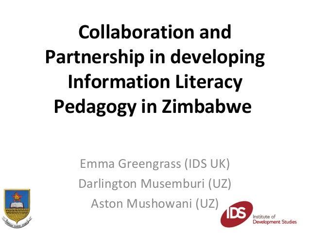 Collaboration andPartnership in developing  Information Literacy Pedagogy in Zimbabwe   Emma Greengrass (IDS UK)   Darling...