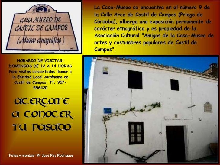 La Casa-Museo se encuentra en el número 9 de la Calle Arco de Castil de Campos (Priego de Córdoba), alberga una exposición...