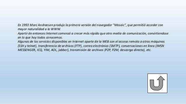 """En 1993 Marc Andreesen produjo la primera versión del navegador """"Mosaic"""", que permitió acceder con mayor naturalidad a la ..."""