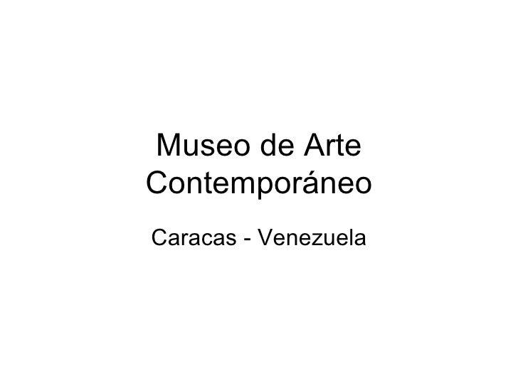Museo de Arte Contemporáneo Caracas - Venezuela