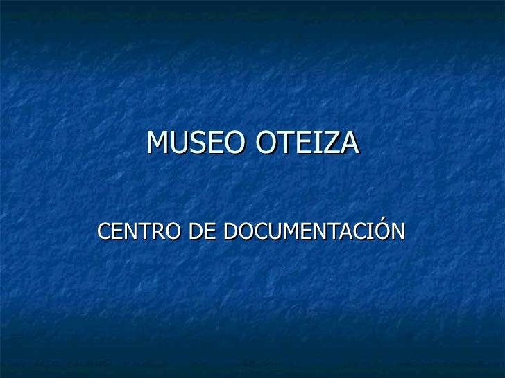 MUSEO OTEIZA CENTRO DE DOCUMENTACIÓN