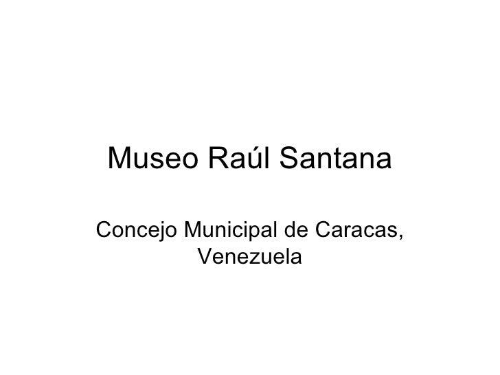 Museo Raúl Santana Concejo Municipal de Caracas, Venezuela