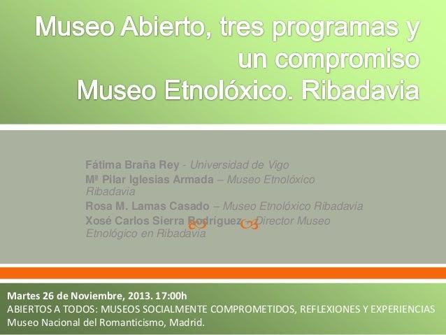 Fátima Braña Rey - Universidad de Vigo Mª Pilar Iglesias Armada – Museo Etnolóxico Ribadavia Rosa M. Lamas Casado – Museo ...