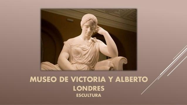 MUSEO DE VICTORIA Y ALBERTO LONDRES ESCULTURA