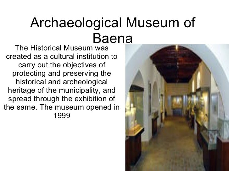 Archaeological Museum of Baena The Historical Museum was created as a cultural institution to carry out the objectives of ...