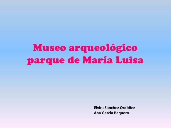Museo arqueológicoparque de María Luisa            Elvira Sánchez Ordóñez            Ana García Baquero