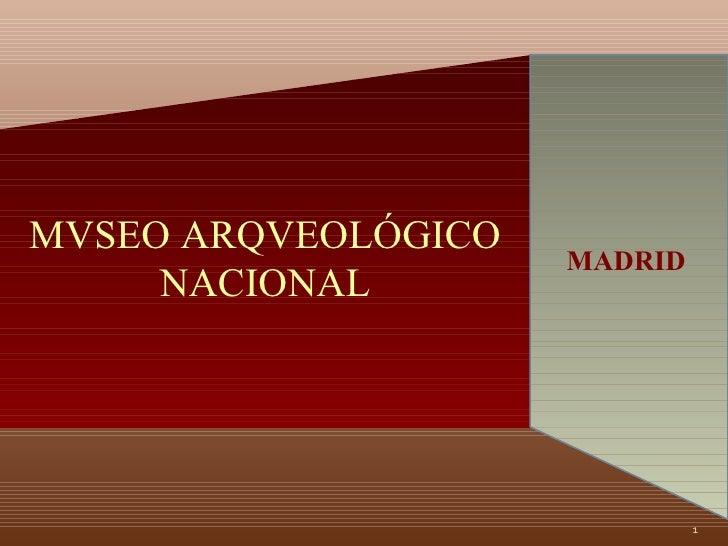 MVSEO ARQVEOLÓGICO NACIONAL MADRID
