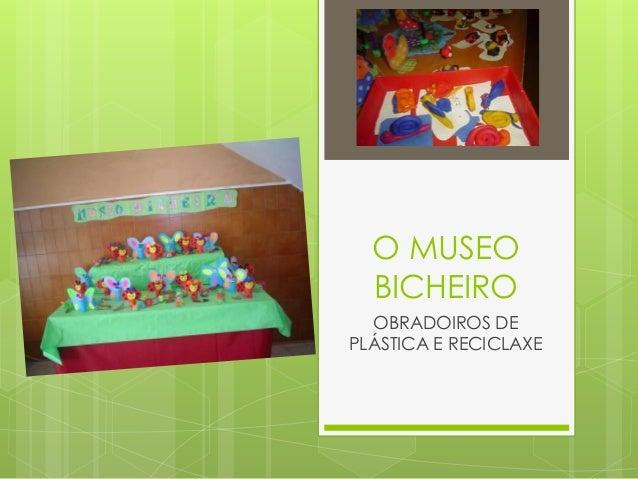 O MUSEO BICHEIRO OBRADOIROS DE PLÁSTICA E RECICLAXE