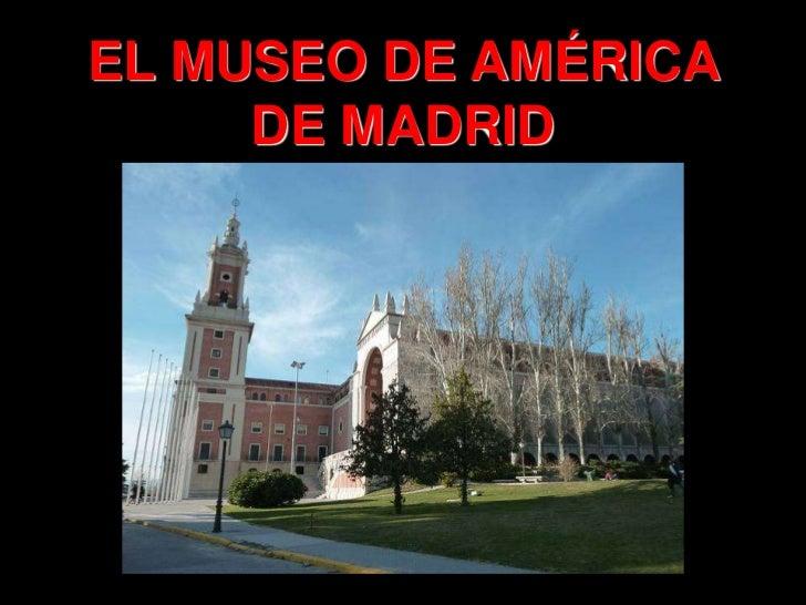 EL MUSEO DE AMÉRICA     DE MADRID