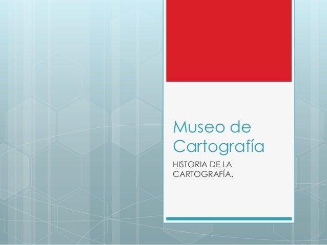 Museo deCartografíaHISTORIA DE LACARTOGRAFÍA.