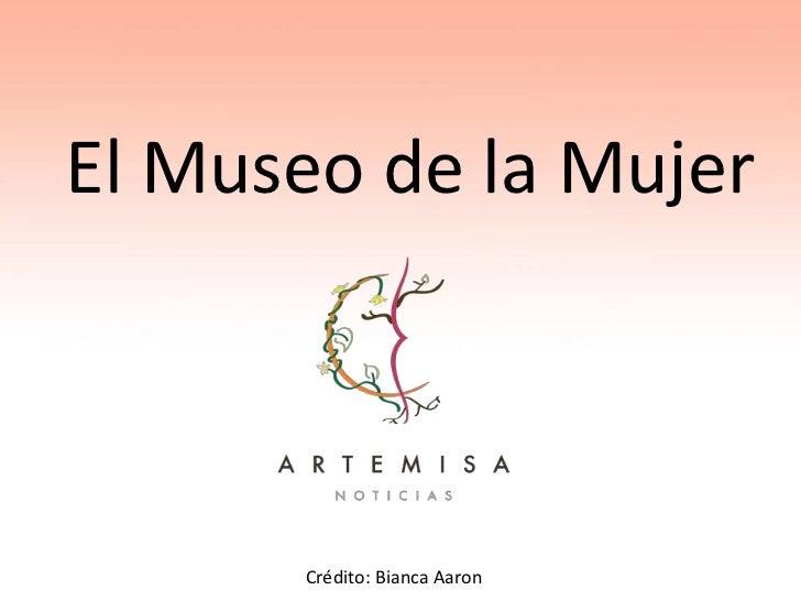 El Museo de la Mujer<br />Crédito: Bianca Aaron<br />