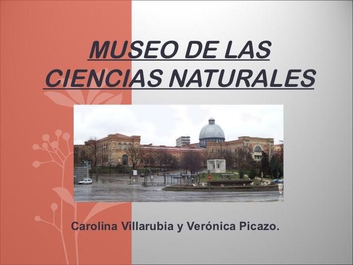 MUSEO DE LASCIENCIAS NATURALES Carolina Villarubia y Verónica Picazo.