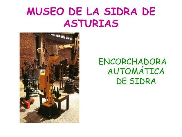 MUSEO DE LA SIDRA DE     ASTURIAS           ENCORCHADORA             AUTOMÁTICA              DE SIDRA