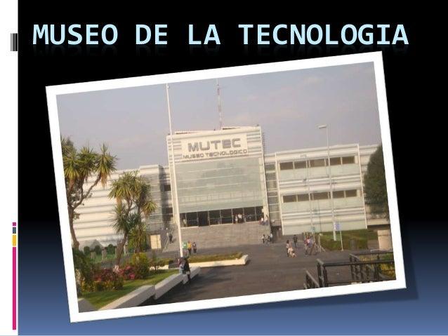 MUSEO DE LA TECNOLOGIA
